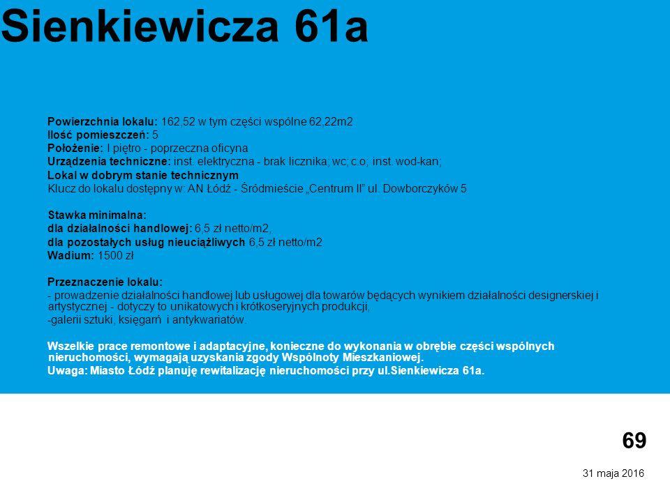 31 maja 2016 69 Sienkiewicza 61a Powierzchnia lokalu: 162,52 w tym części wspólne 62,22m2 Ilość pomieszczeń: 5 Położenie: I piętro - poprzeczna oficyn