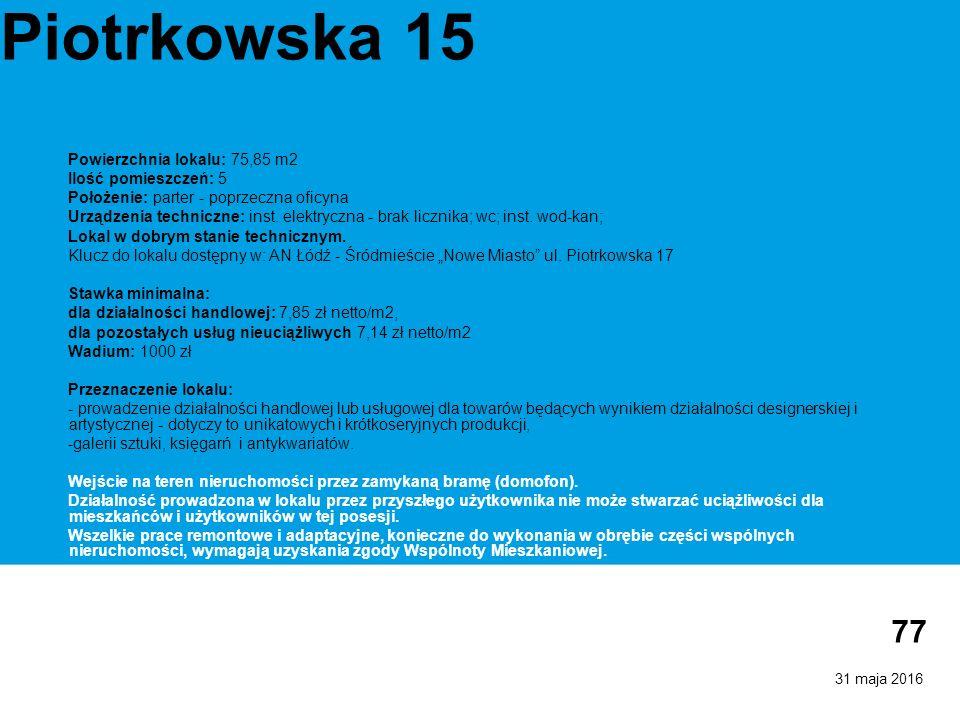 31 maja 2016 77 Piotrkowska 15 Powierzchnia lokalu: 75,85 m2 Ilość pomieszczeń: 5 Położenie: parter - poprzeczna oficyna Urządzenia techniczne: inst.