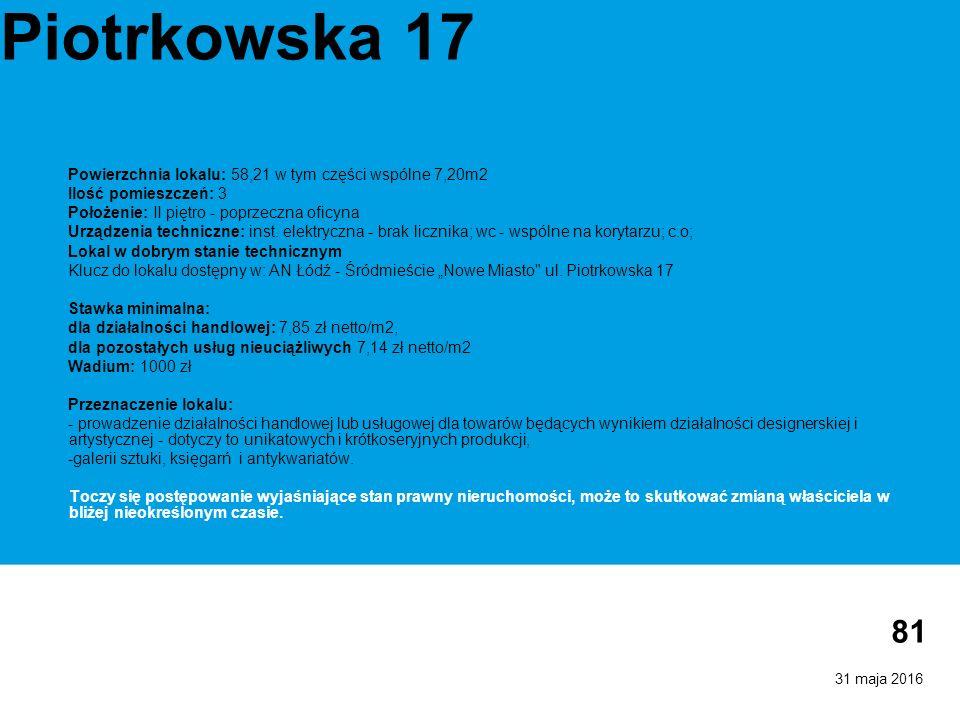 31 maja 2016 81 Piotrkowska 17 Powierzchnia lokalu: 58,21 w tym części wspólne 7,20m2 Ilość pomieszczeń: 3 Położenie: II piętro - poprzeczna oficyna Urządzenia techniczne: inst.