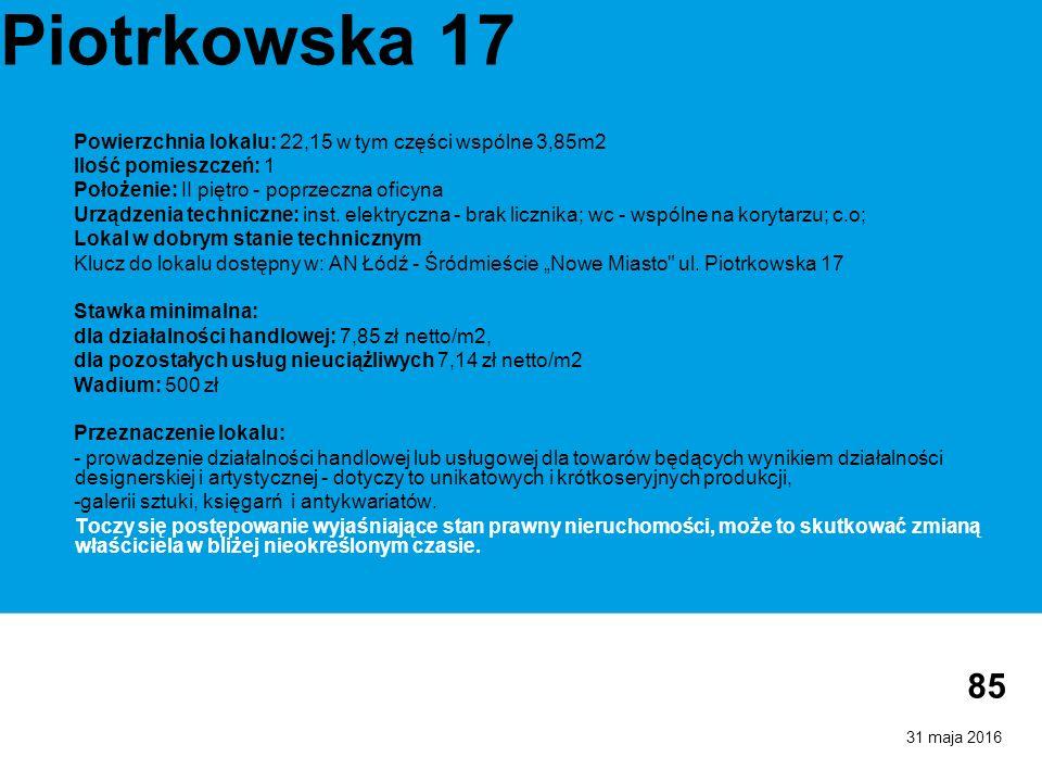 31 maja 2016 85 Piotrkowska 17 Powierzchnia lokalu: 22,15 w tym części wspólne 3,85m2 Ilość pomieszczeń: 1 Położenie: II piętro - poprzeczna oficyna Urządzenia techniczne: inst.