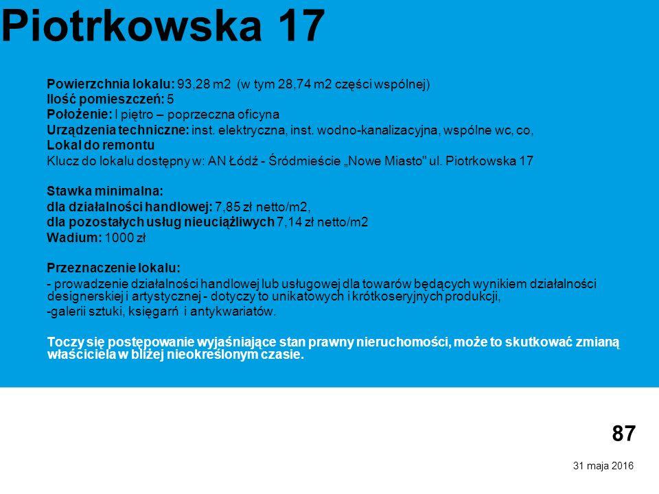 31 maja 2016 87 Piotrkowska 17 Powierzchnia lokalu: 93,28 m2 (w tym 28,74 m2 części wspólnej) Ilość pomieszczeń: 5 Położenie: I piętro – poprzeczna oficyna Urządzenia techniczne: inst.
