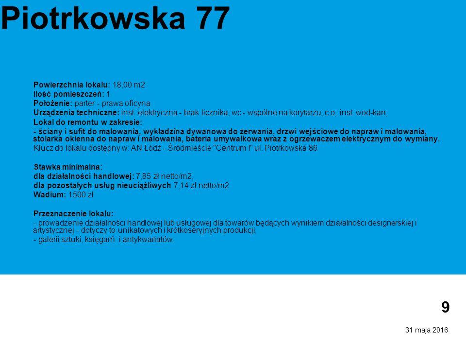 31 maja 2016 9 Piotrkowska 77 Powierzchnia lokalu: 18,00 m2 Ilość pomieszczeń: 1 Położenie: parter - prawa oficyna Urządzenia techniczne: inst. elektr