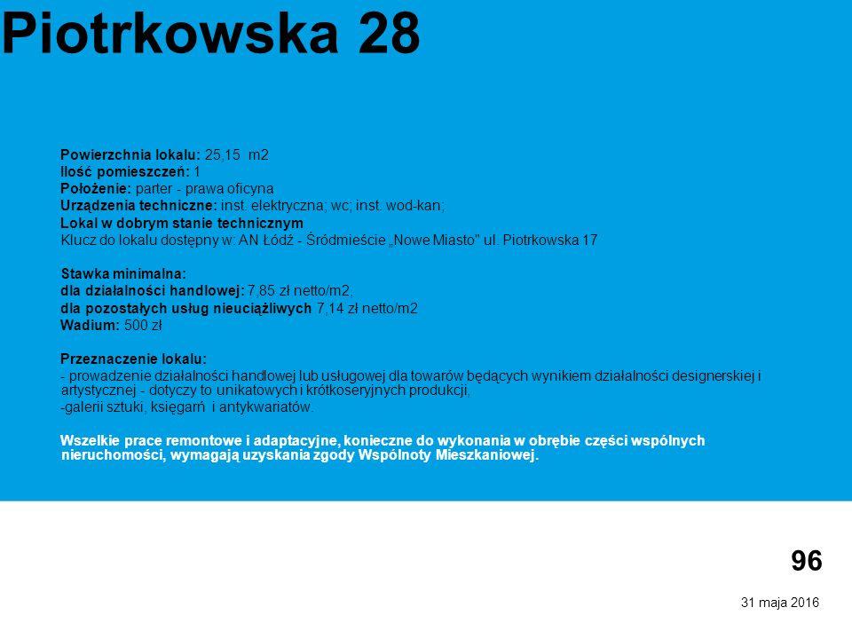 31 maja 2016 96 Piotrkowska 28 Powierzchnia lokalu: 25,15 m2 Ilość pomieszczeń: 1 Położenie: parter - prawa oficyna Urządzenia techniczne: inst. elekt