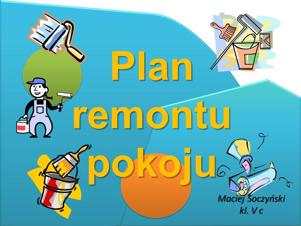 Plan remontu pokoju Maciej Soczyński kl. V c