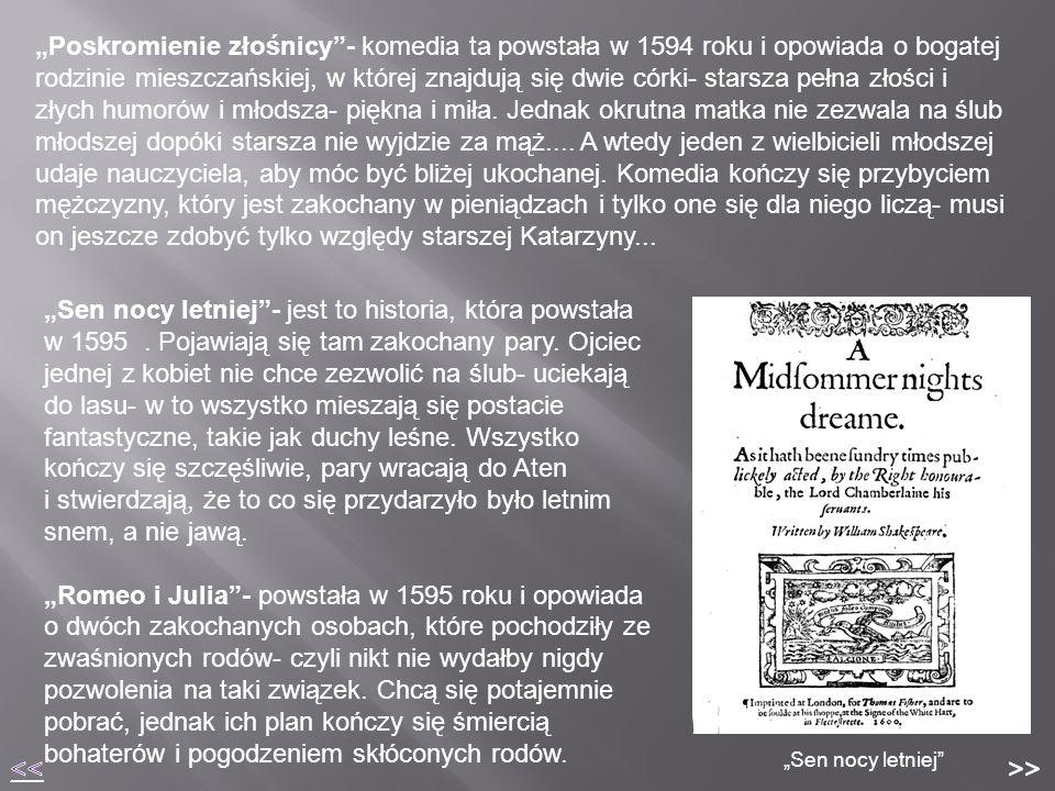 """""""Poskromienie złośnicy""""- komedia ta powstała w 1594 roku i opowiada o bogatej rodzinie mieszczańskiej, w której znajdują się dwie córki- starsza pełna"""
