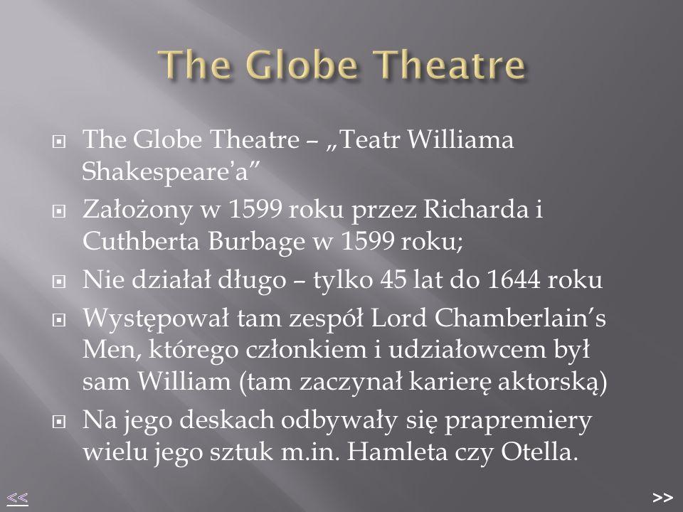 """ The Globe Theatre – """"Teatr Williama Shakespeare ' a""""  Założony w 1599 roku przez Richarda i Cuthberta Burbage w 1599 roku;  Nie działał długo – ty"""