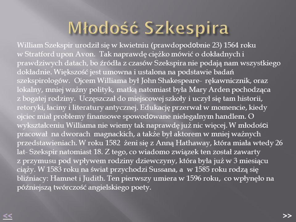 William Szekspir urodził się w kwietniu (prawdopod o bnie 23) 1564 roku w Stratford upon Avon.