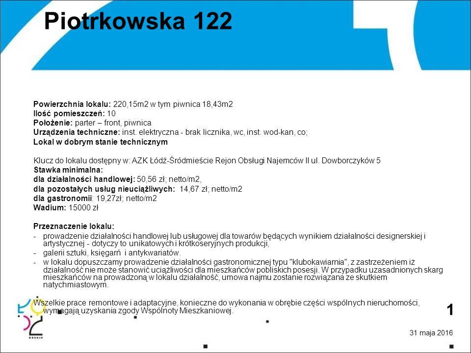 31 maja 2016 1 Piotrkowska 122 Powierzchnia lokalu: 220,15m2 w tym piwnica 18,43m2 Ilość pomieszczeń: 10 Położenie: parter – front, piwnica Urządzenia techniczne: inst.
