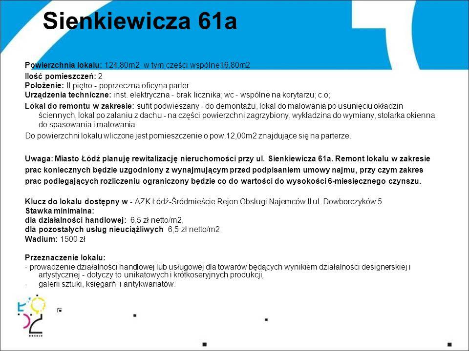 Sienkiewicza 61a Powierzchnia lokalu: 124,80m2 w tym części wspólne16,80m2 Ilość pomieszczeń: 2 Położenie: II piętro - poprzeczna oficyna parter Urządzenia techniczne: inst.