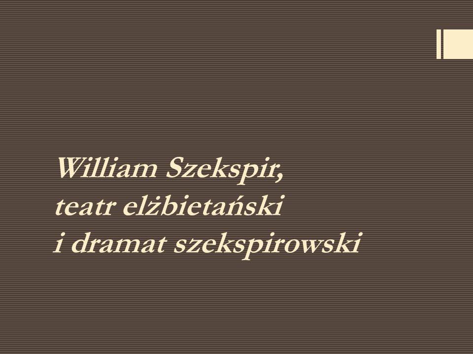 Uznanie w kręgach dworskich  Szekspir pisał sztuki dramatyczne, tragedie, kroniki królewskie i komedie.