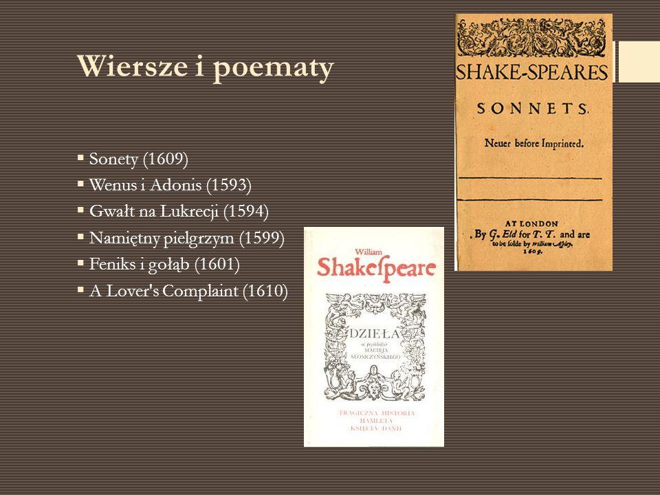 Wiersze i poematy  Sonety (1609)  Wenus i Adonis (1593)  Gwałt na Lukrecji (1594)  Namiętny pielgrzym (1599)  Feniks i gołąb (1601)  A Lover's C