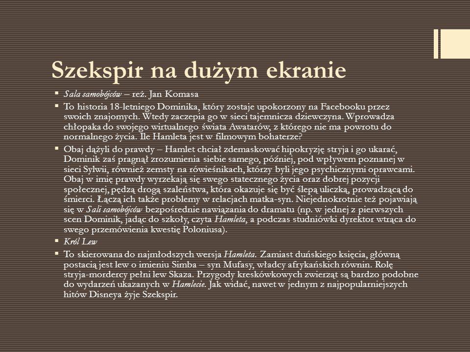 Szekspir na dużym ekranie  Sala samobójców – reż. Jan Komasa  To historia 18-letniego Dominika, który zostaje upokorzony na Facebooku przez swoich z
