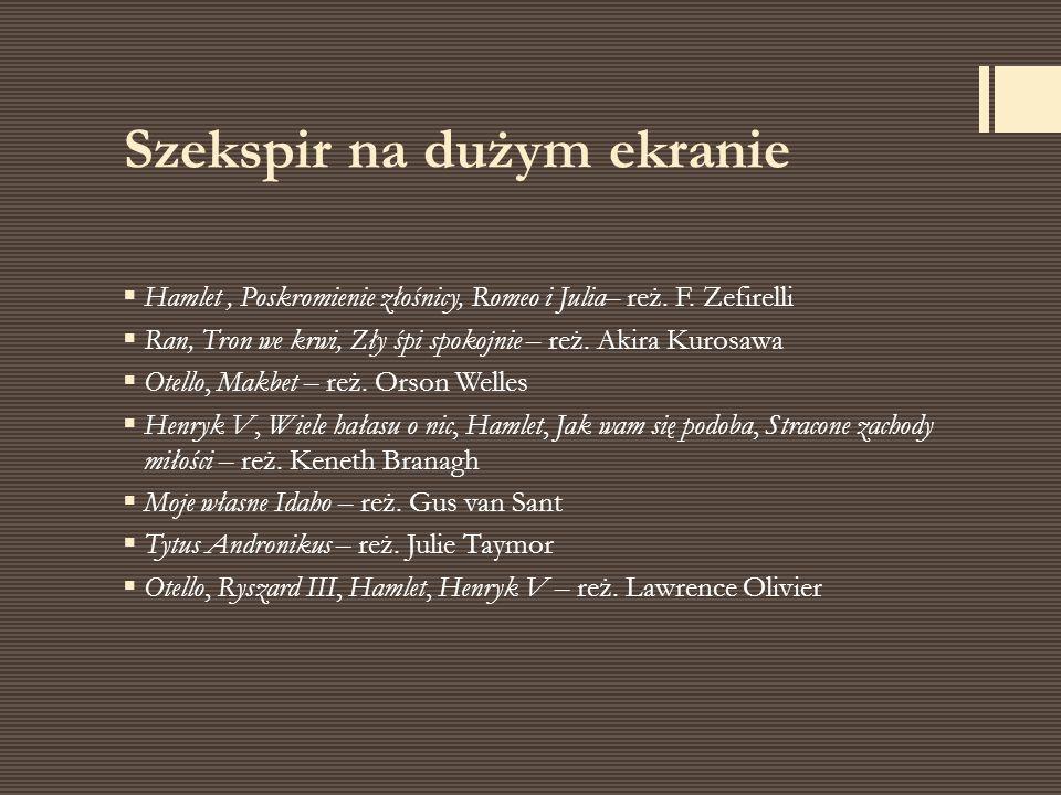 Szekspir na dużym ekranie  Hamlet, Poskromienie złośnicy, Romeo i Julia– reż. F. Zefirelli  Ran, Tron we krwi, Zły śpi spokojnie – reż. Akira Kurosa
