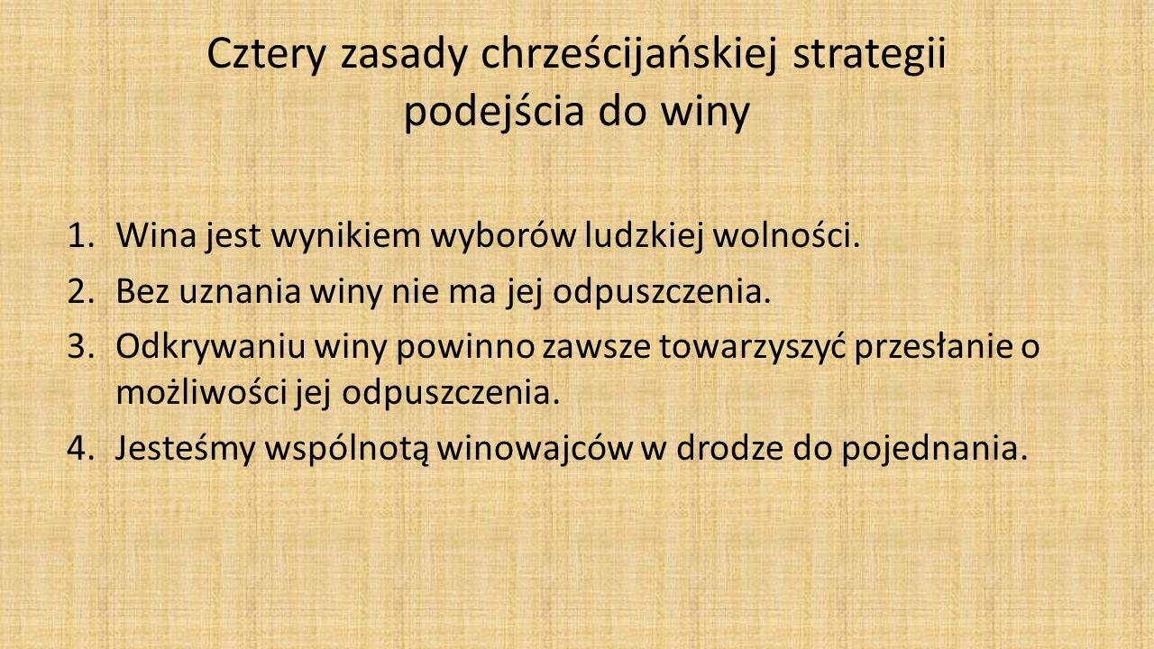 Cztery zasady chrześcijańskiej strategii podejścia do winy 1.Wina jest wynikiem wyborów ludzkiej wolności.