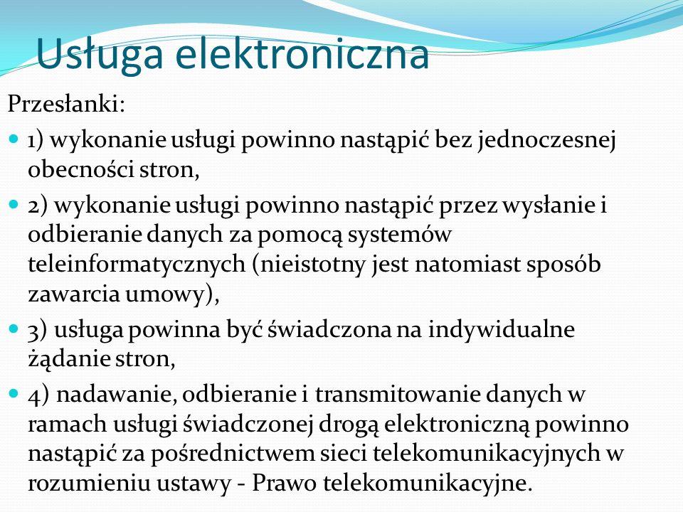 Usługa elektroniczna Przesłanki: 1) wykonanie usługi powinno nastąpić bez jednoczesnej obecności stron, 2) wykonanie usługi powinno nastąpić przez wys