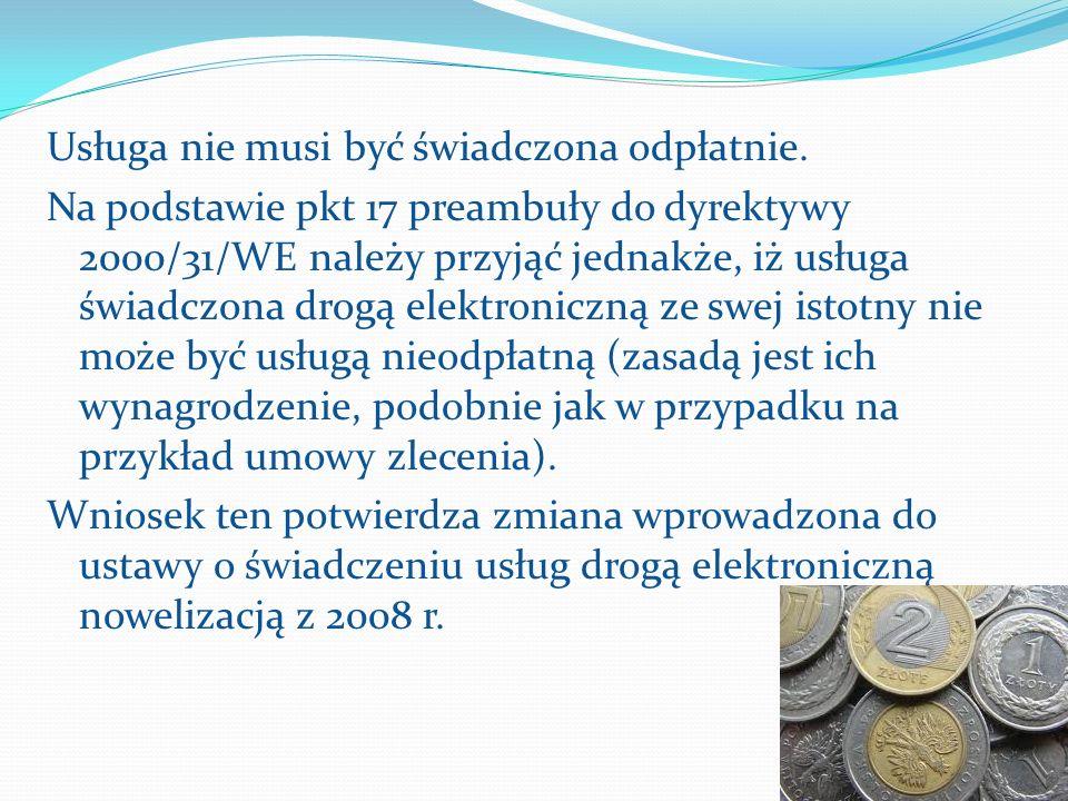 Usługa nie musi być świadczona odpłatnie. Na podstawie pkt 17 preambuły do dyrektywy 2000/31/WE należy przyjąć jednakże, iż usługa świadczona drogą el
