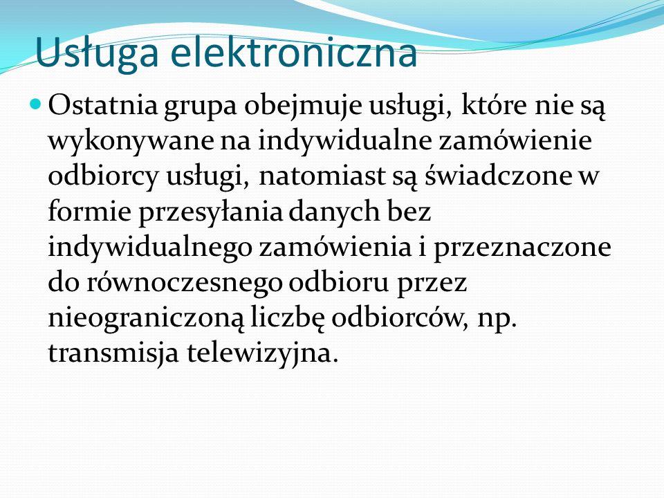 Usługa elektroniczna Na podstawie przepisów dyrektywy polski ustawodawca uchwalił ustawę z 18.7.2002 r.
