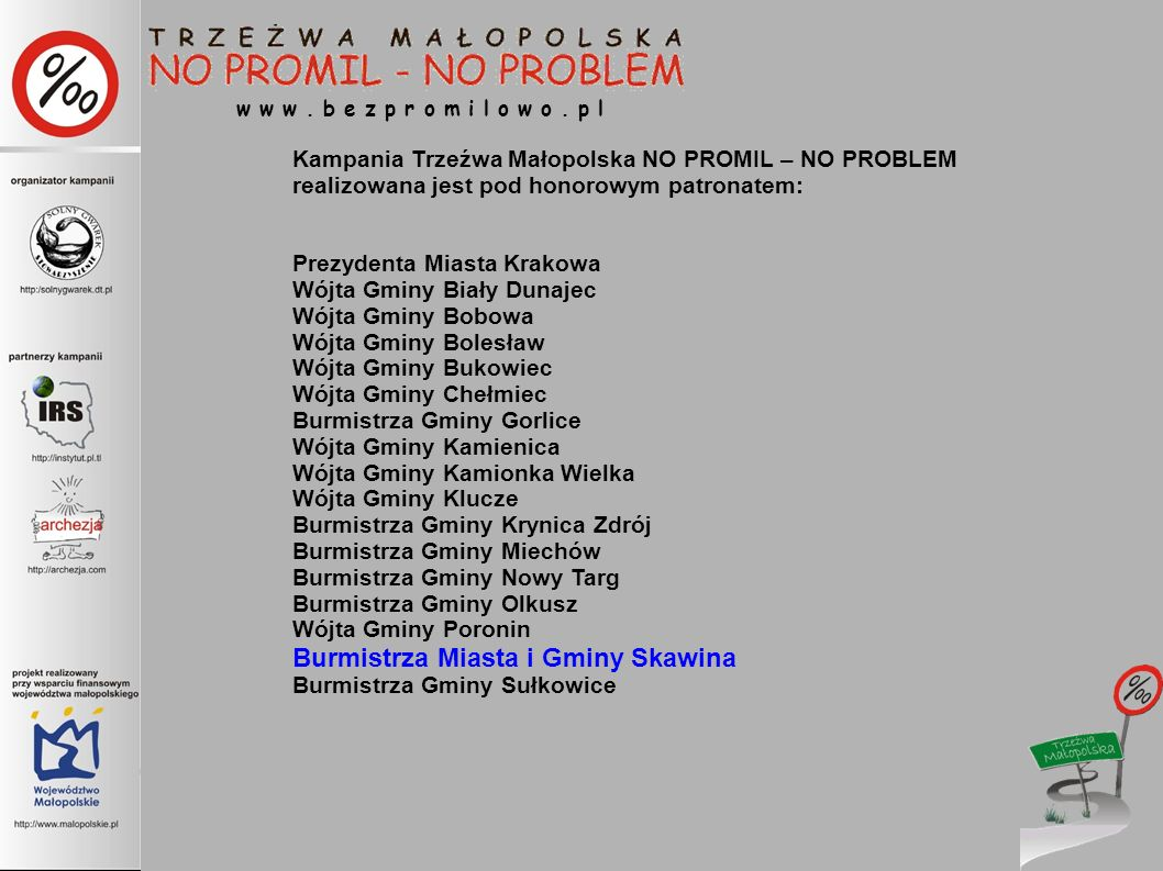 w w w. b e z p r o m i l o w o. p l Kampania Trzeźwa Małopolska NO PROMIL – NO PROBLEM realizowana jest pod honorowym patronatem: Prezydenta Miasta Kr