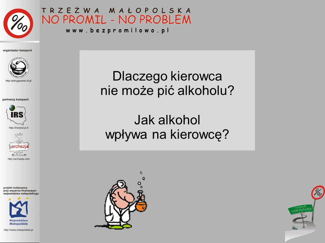 Dlaczego kierowca nie może pić alkoholu? Jak alkohol wpływa na kierowcę? w w w. b e z p r o m i l o w o. p l