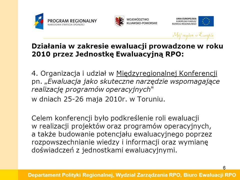 Departament Polityki Regionalnej, Wydział Zarządzania RPO, Biuro Ewaluacji RPO 7 Działania w zakresie ewaluacji prowadzone w roku 2010 przez Jednostkę Ewaluacyjną RPO: 5.