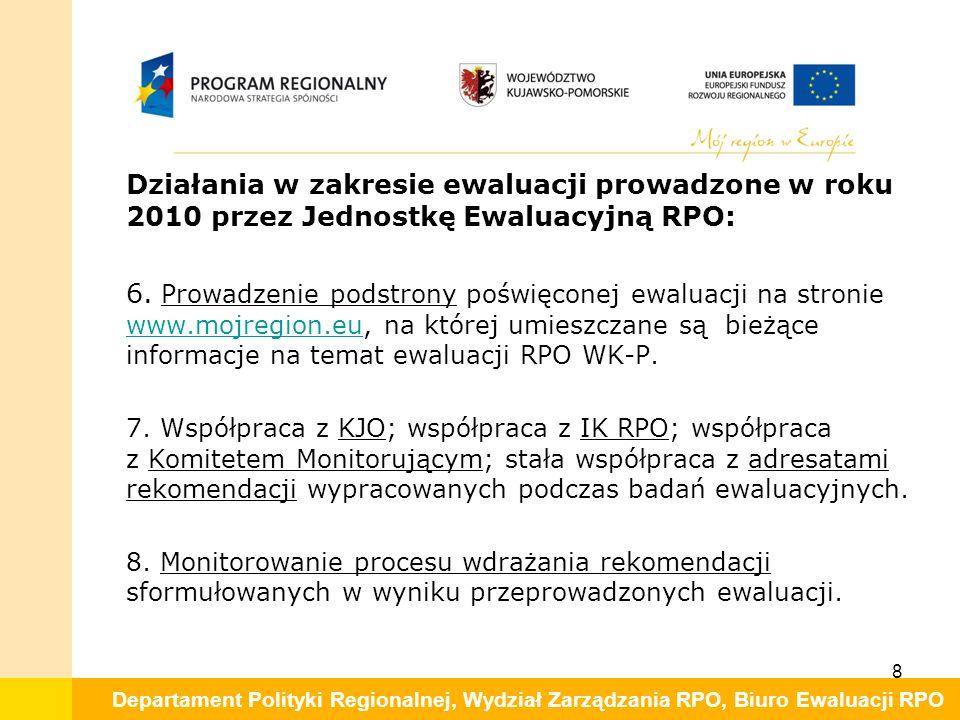 Departament Polityki Regionalnej, Wydział Zarządzania RPO, Biuro Ewaluacji RPO Działania w zakresie ewaluacji prowadzone w roku 2010 przez Jednostkę Ewaluacyjną RPO: 6.