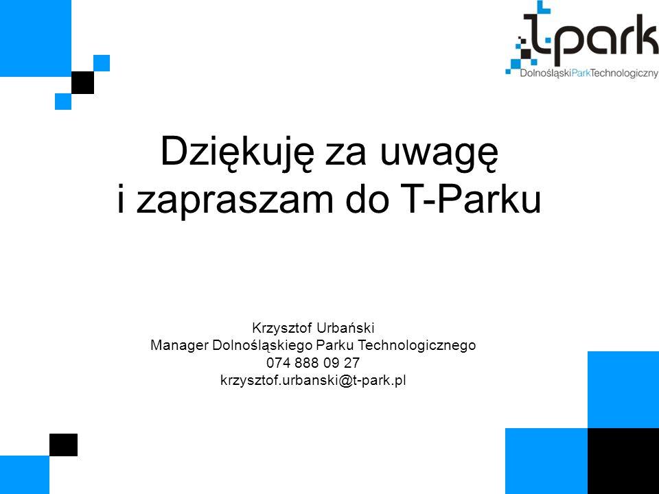 Dziękuję za uwagę i zapraszam do T-Parku Krzysztof Urbański Manager Dolnośląskiego Parku Technologicznego 074 888 09 27 krzysztof.urbanski@t-park.pl