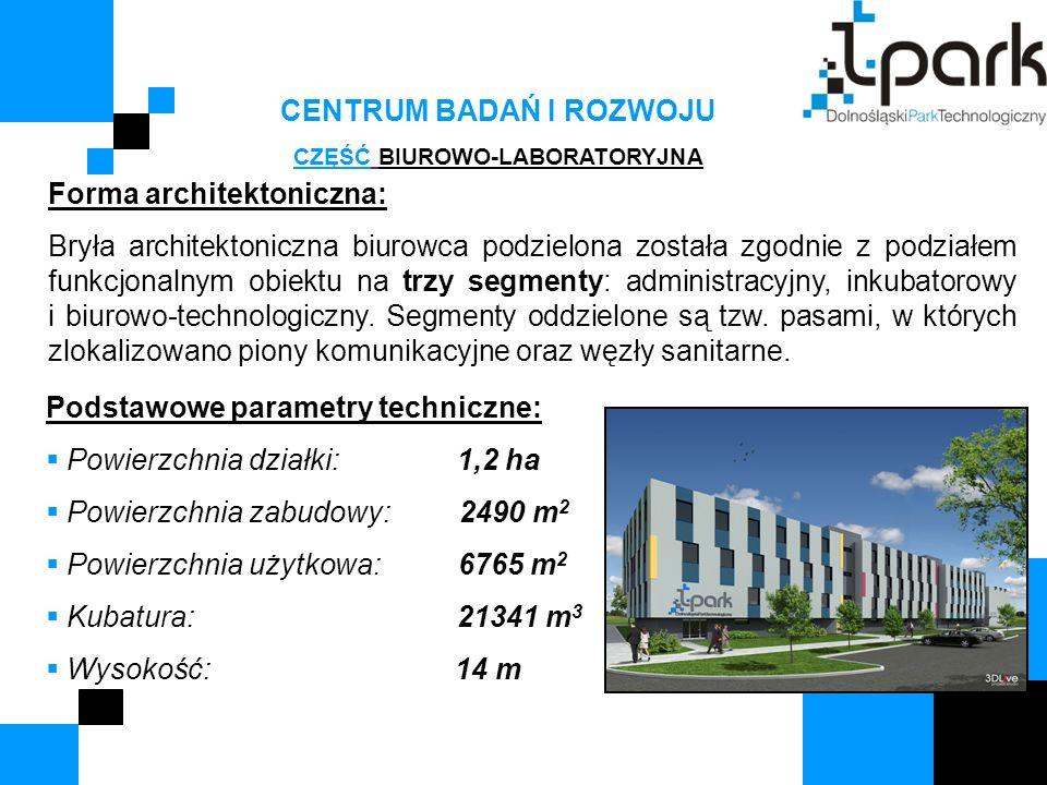 CENTRUM BADAŃ I ROZWOJU CZĘŚĆ BIUROWO-LABORATORYJNA Forma architektoniczna: Bryła architektoniczna biurowca podzielona została zgodnie z podziałem funkcjonalnym obiektu na trzy segmenty: administracyjny, inkubatorowy i biurowo-technologiczny.