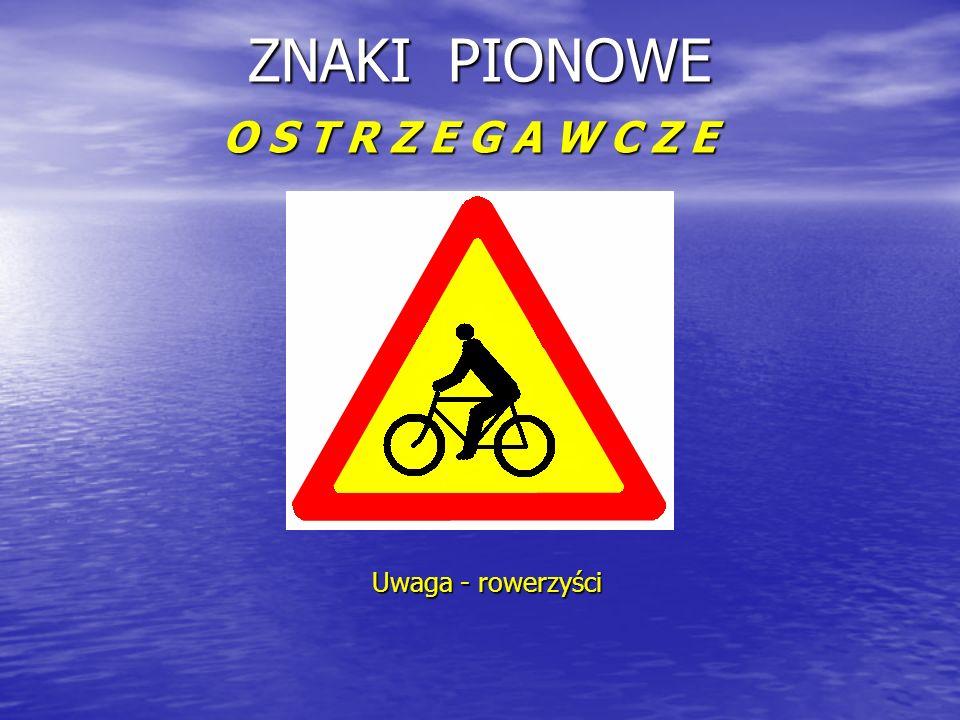 ZNAKI PIONOWE O S T R Z E G A W C Z E Uwaga - rowerzyści