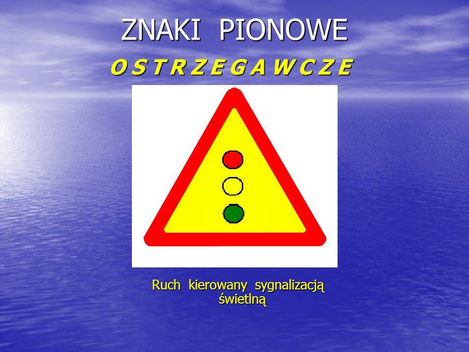 ZNAKI PIONOWE O S T R Z E G A W C Z E Ruch kierowany sygnalizacją świetlną