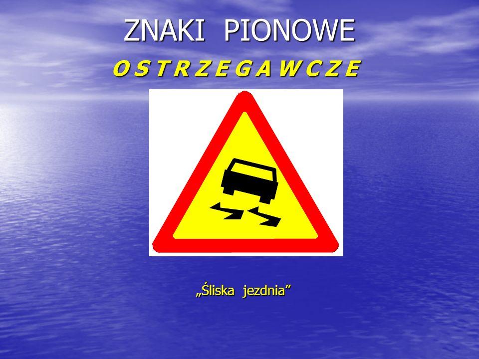 "ZNAKI PIONOWE O S T R Z E G A W C Z E ""Śliska jezdnia"