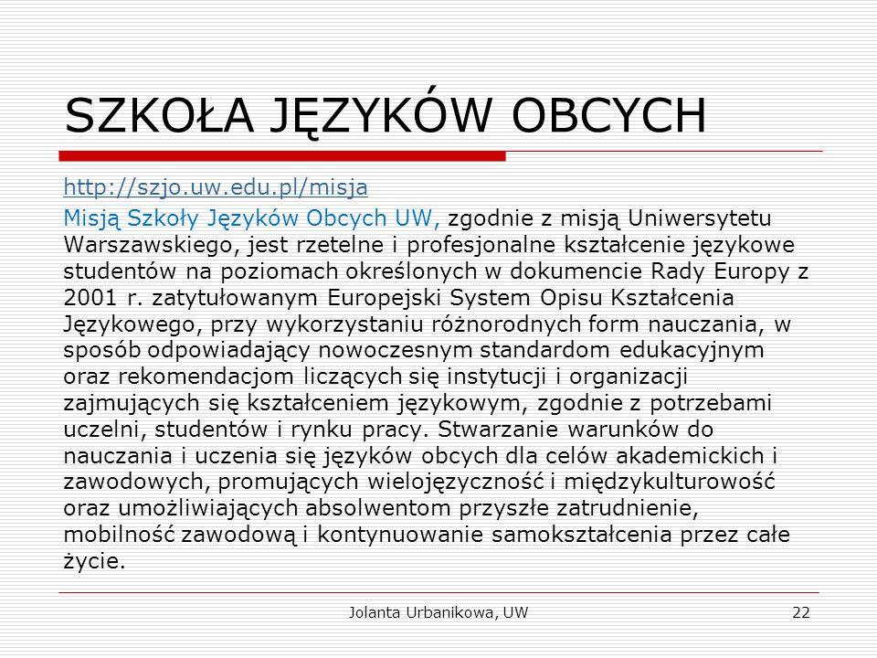 SZKOŁA JĘZYKÓW OBCYCH http://szjo.uw.edu.pl/misja Misją Szkoły Języków Obcych UW, zgodnie z misją Uniwersytetu Warszawskiego, jest rzetelne i profesjo