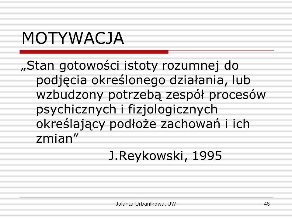 """MOTYWACJA """"Stan gotowości istoty rozumnej do podjęcia określonego działania, lub wzbudzony potrzebą zespół procesów psychicznych i fizjologicznych okr"""