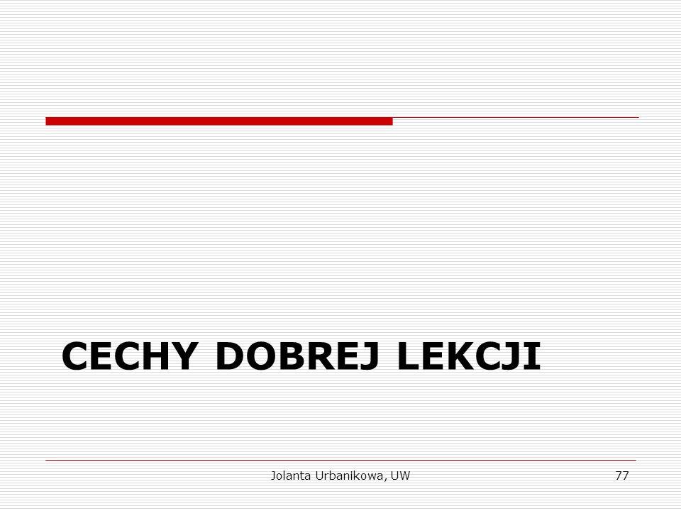 CECHY DOBREJ LEKCJI Jolanta Urbanikowa, UW77