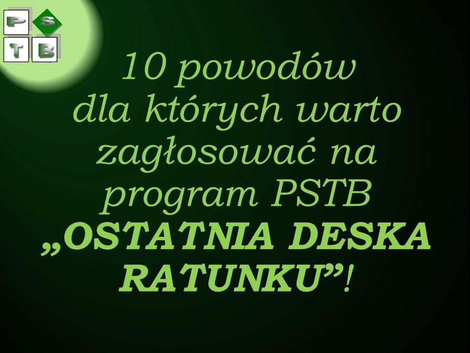 """10 powodów dla których warto zagłosować na program PSTB """"OSTATNIA DESKA RATUNKU !"""