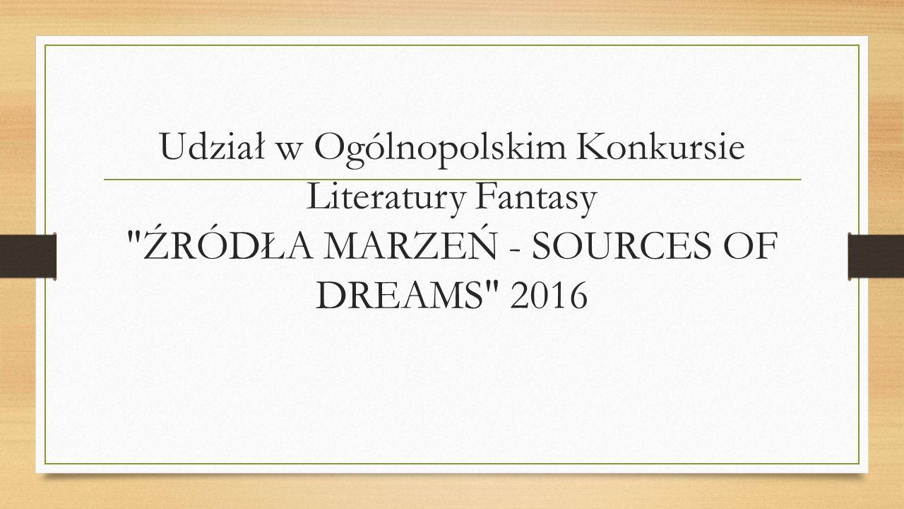 Udział w Ogólnopolskim Konkursie Literatury Fantasy ŹRÓDŁA MARZEŃ - SOURCES OF DREAMS 2016