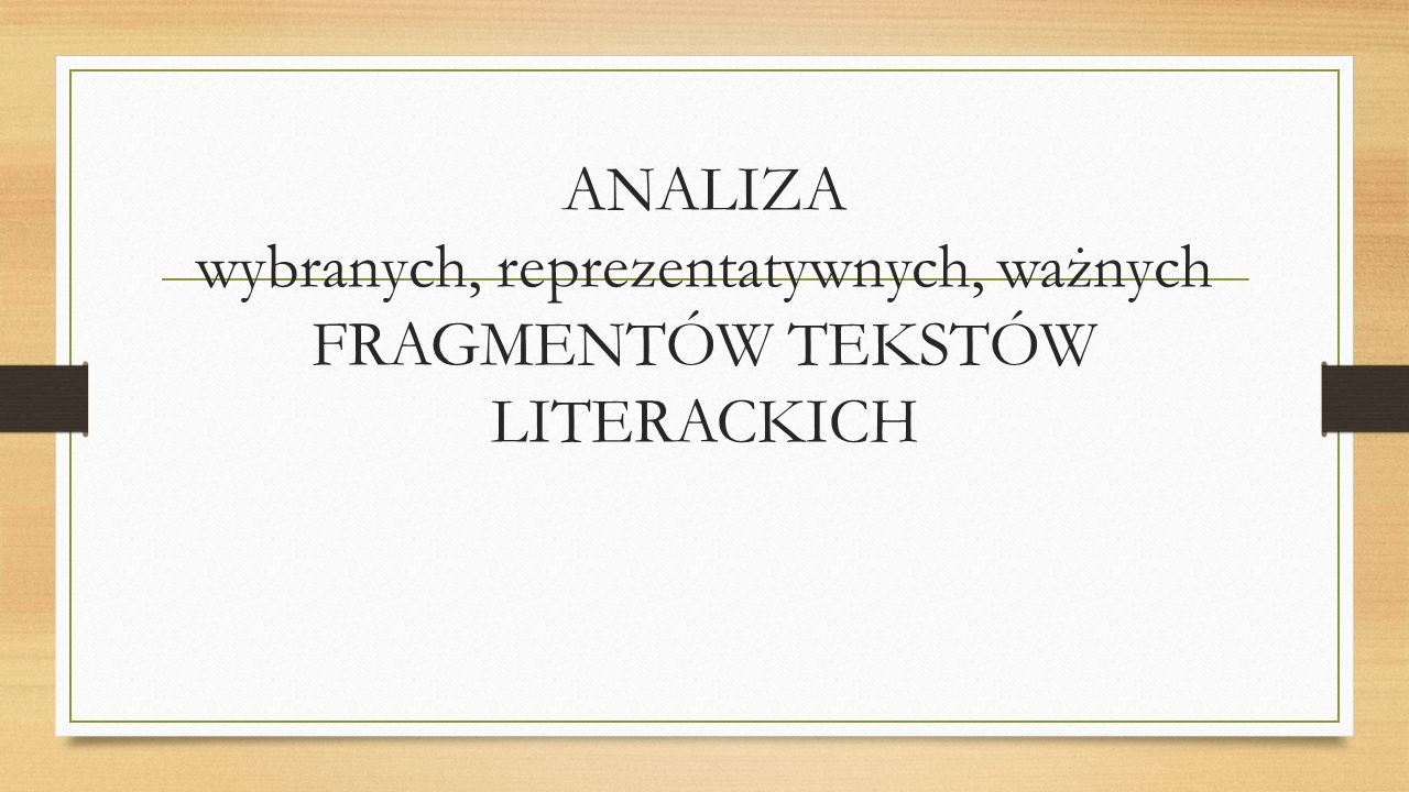ANALIZA wybranych, reprezentatywnych, ważnych FRAGMENTÓW TEKSTÓW LITERACKICH