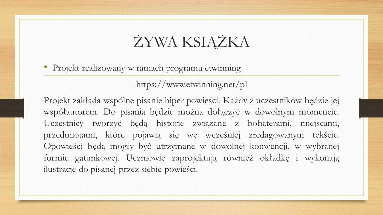 ŻYWA KSIĄŻKA Projekt realizowany w ramach programu etwinning https://www.etwinning.net/pl Projekt zakłada wspólne pisanie hiper powieści.