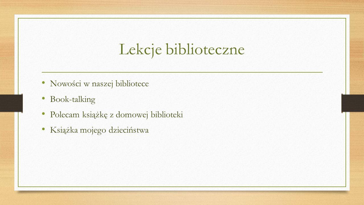 Lekcje biblioteczne Nowości w naszej bibliotece Book-talking Polecam książkę z domowej biblioteki Książka mojego dzieciństwa