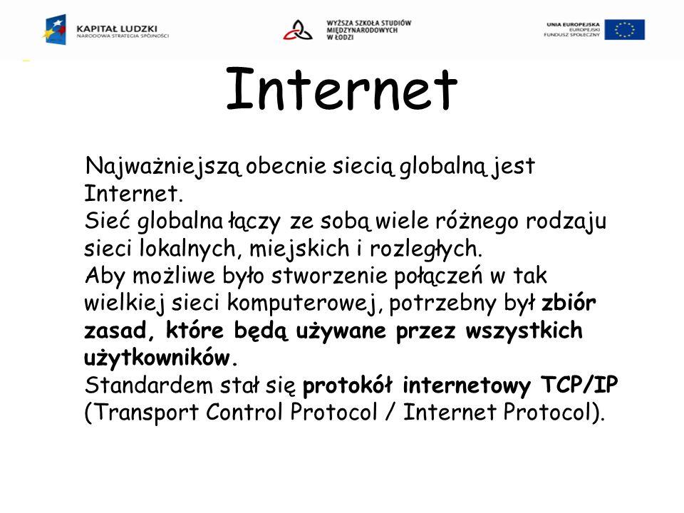 Internet Najważniejszą obecnie siecią globalną jest Internet.