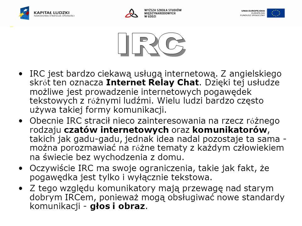 IRC jest bardzo ciekawą usługą internetową. Z angielskiego skr ó t ten oznacza Internet Relay Chat.
