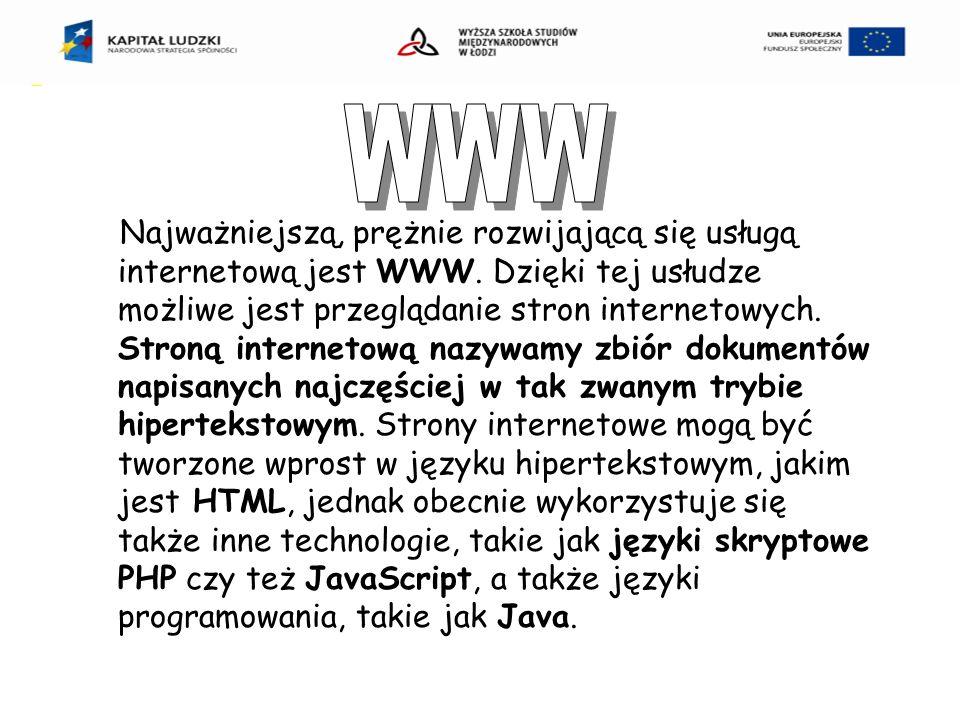 Najważniejszą, prężnie rozwijającą się usługą internetową jest WWW.