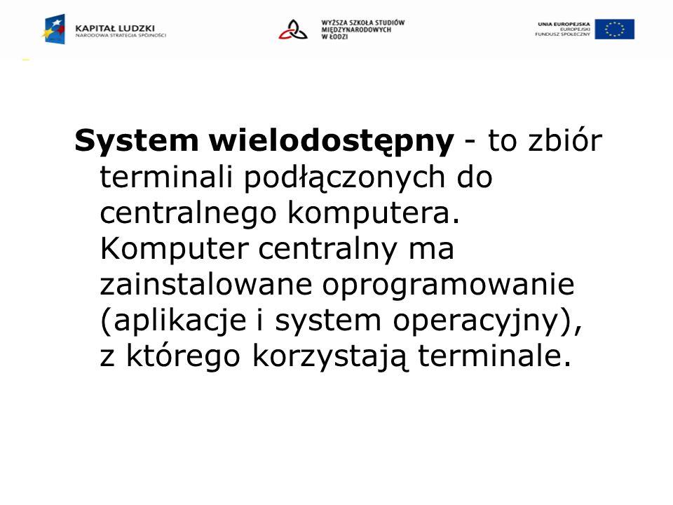 System wielodostępny - to zbiór terminali podłączonych do centralnego komputera.