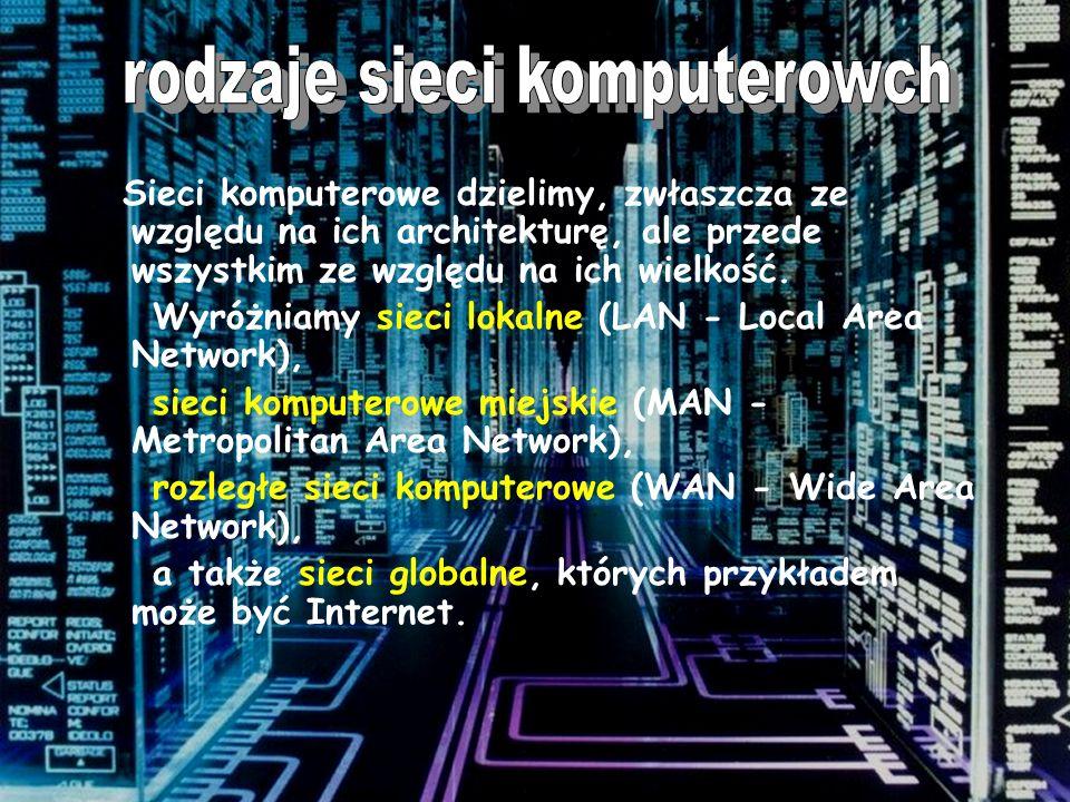 Sieci komputerowe dzielimy, zwłaszcza ze względu na ich architekturę, ale przede wszystkim ze względu na ich wielkość.