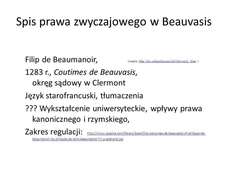 Spis prawa zwyczajowego w Beauvasis Filip de Beaumanoir, (mapka: http://en.wikipedia.org/wiki/Clermont,_Oise )http://en.wikipedia.org/wiki/Clermont,_Oise 1283 r., Coutimes de Beauvasis, okręg sądowy w Clermont Język starofrancuski, tłumaczenia .