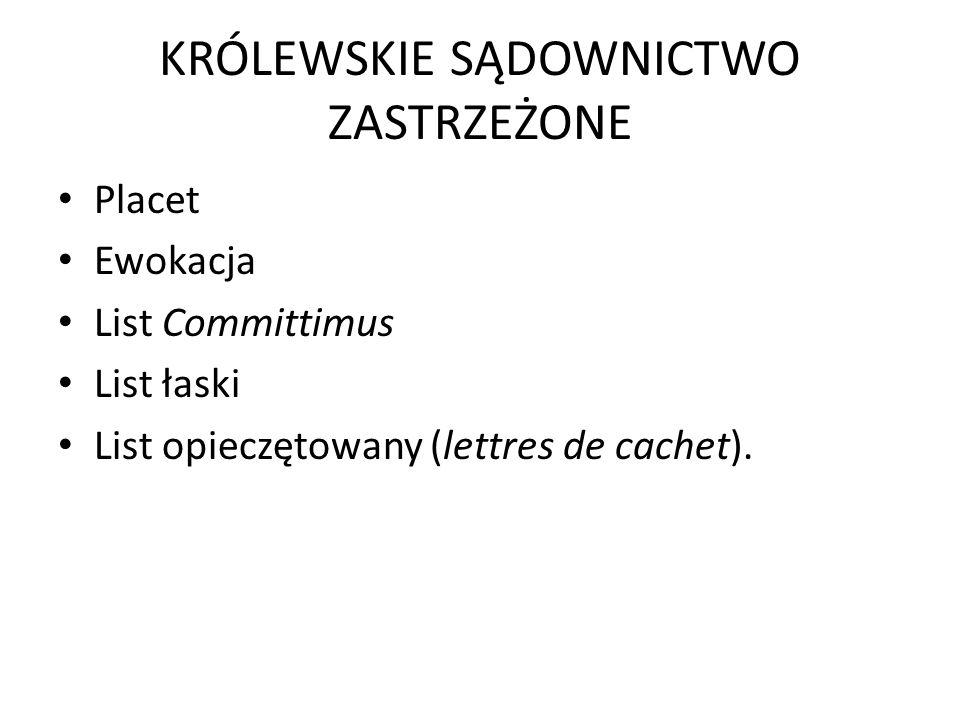 KRÓLEWSKIE SĄDOWNICTWO ZASTRZEŻONE Placet Ewokacja List Committimus List łaski List opieczętowany (lettres de cachet).
