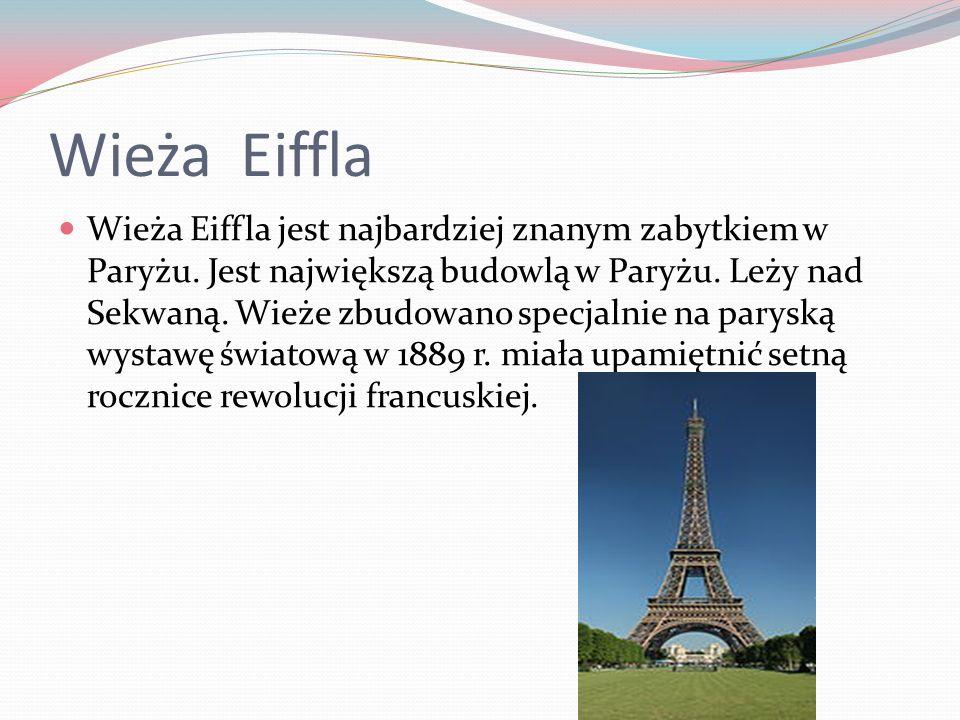 Wieża Eiffla Wieża Eiffla jest najbardziej znanym zabytkiem w Paryżu.