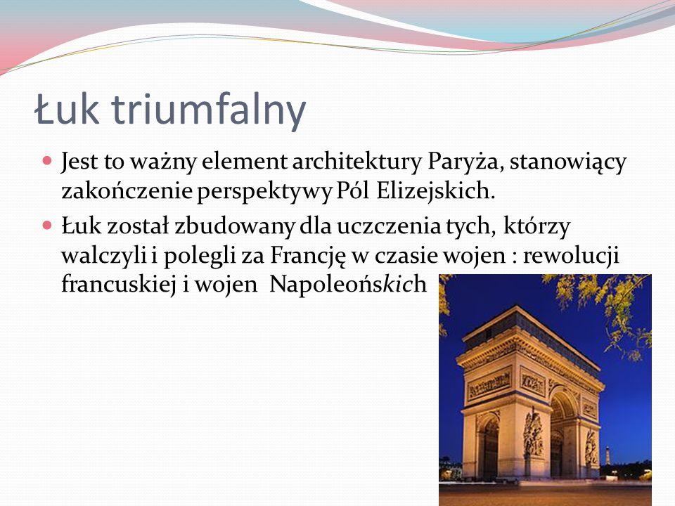 Łuk triumfalny Jest to ważny element architektury Paryża, stanowiący zakończenie perspektywy Pól Elizejskich.
