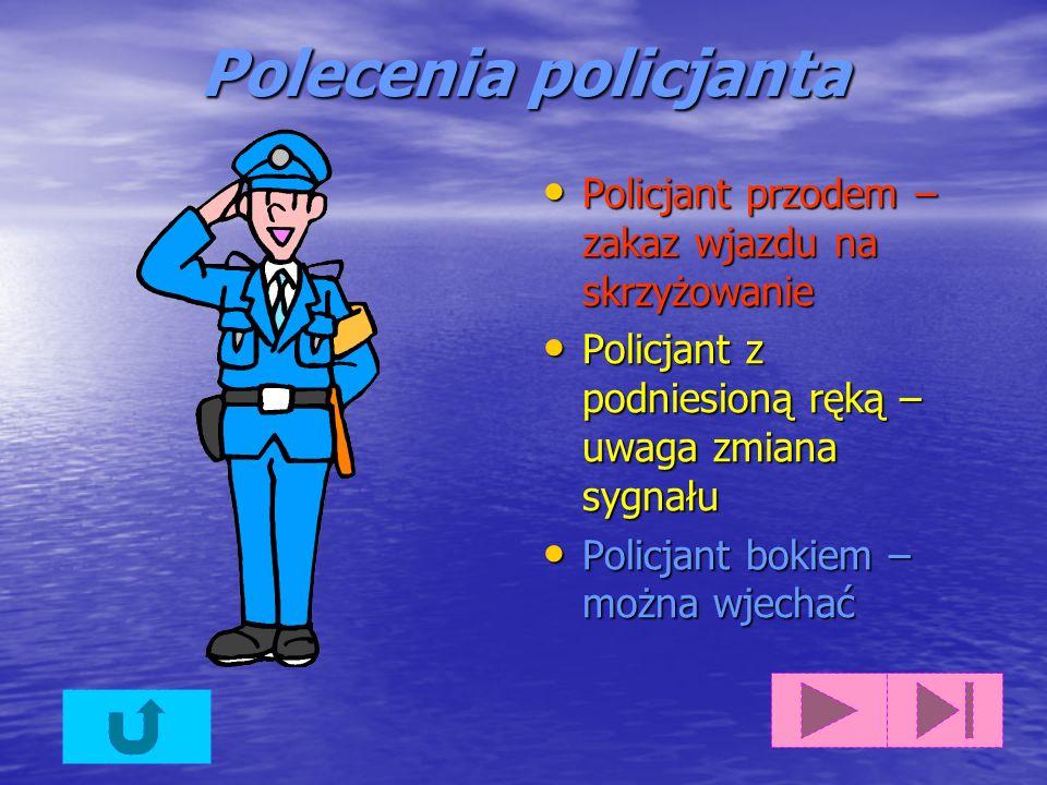 Polecenia policjanta Policjant przodem – zakaz wjazdu na skrzyżowanie Policjant przodem – zakaz wjazdu na skrzyżowanie Policjant z podniesioną ręką – uwaga zmiana sygnału Policjant z podniesioną ręką – uwaga zmiana sygnału Policjant bokiem – można wjechać Policjant bokiem – można wjechać