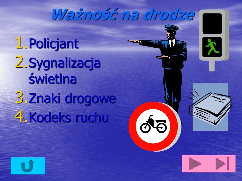 Ważność na drodze 1. Policjant 2. Sygnalizacja świetlna 3. Znaki drogowe 4. Kodeks ruchu