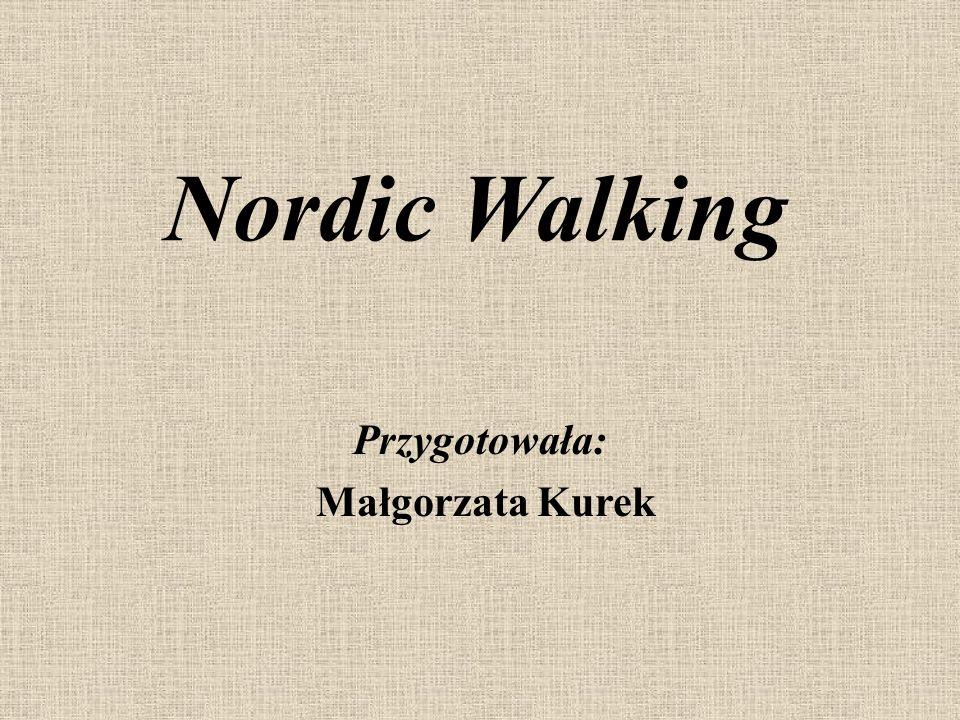 Nordic Walking Przygotowała: Małgorzata Kurek
